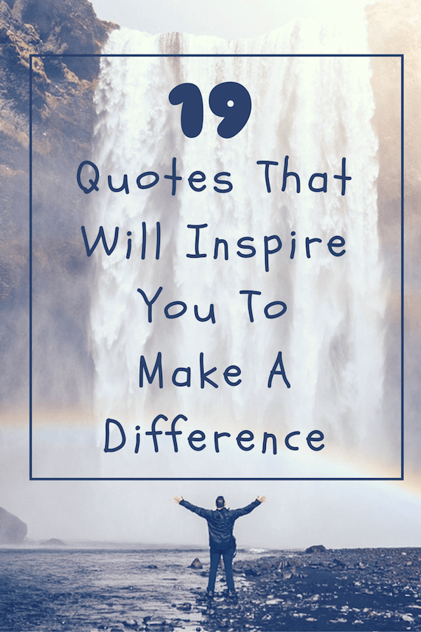 19 quotes that will inspire you to make a difference.