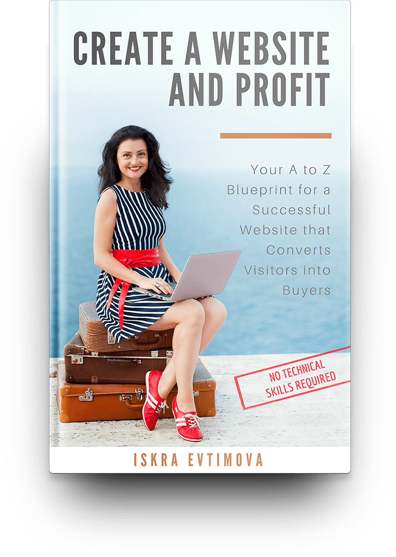 Create a Website and Profit: Your A to Z Blueprint for a Successful Website that Converts Visitors into Buyers